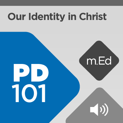 Mobile Ed: PD101 Our Identity in Christ (2 hour course - audio)