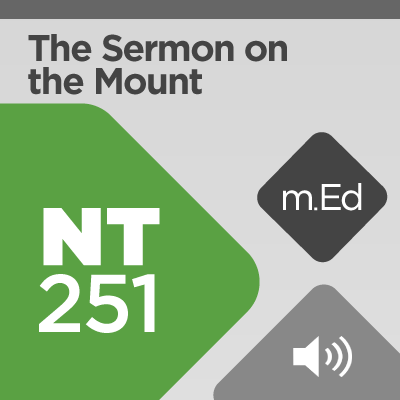 Mobile Ed: NT251 The Sermon on the Mount (5 hour course - audio)