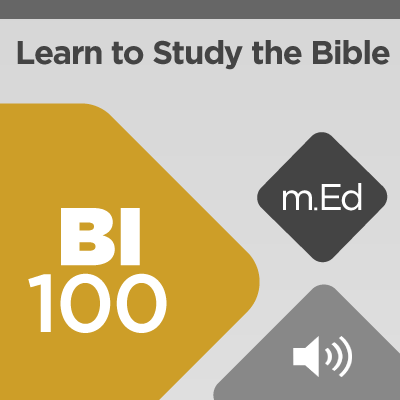 Mobile Ed: BI100 Learn to Study the Bible (4 hours course - audio)