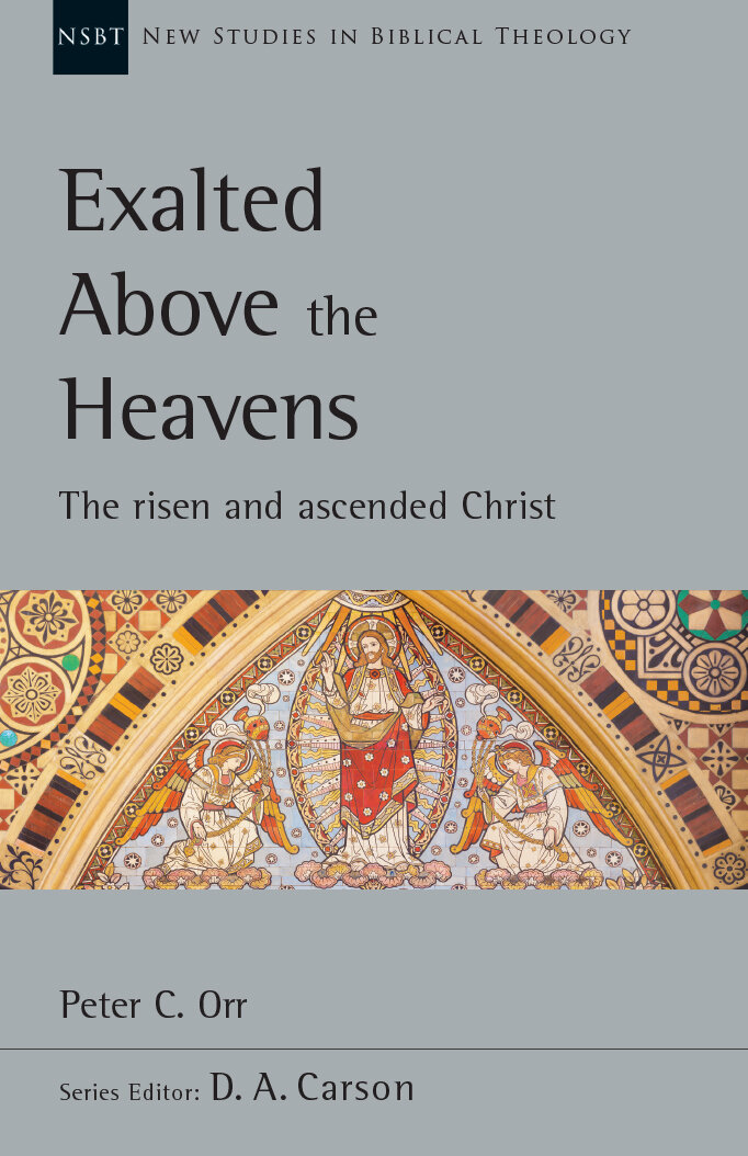 Exalted Above the Heavens: The Risen and Ascended Christ (New Studies in Biblical Theology)
