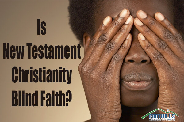 Is New Testament Christianity Blind Faith?