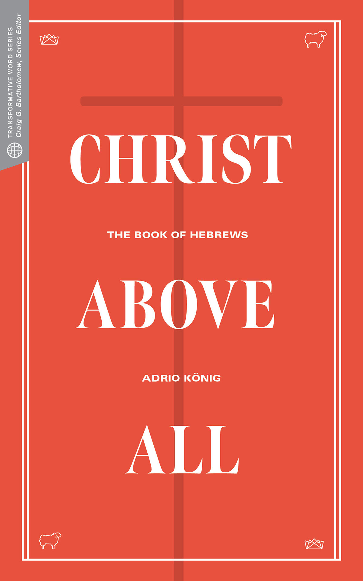 Christ Above All: The Book of Hebrews (Transformative Word)