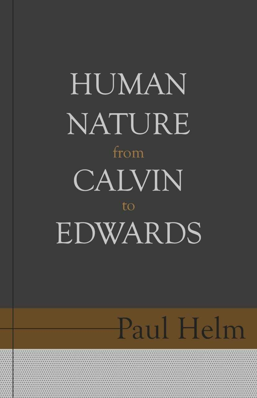 Human Nature From Calvin To Edwards