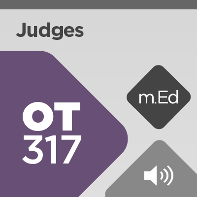 Mobile Ed: OT317 Book Study: Judges (18 hour course - audio)