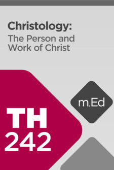 Mobile Ed: TH242 Christology: The Person and Work of Christ (10 hour course)