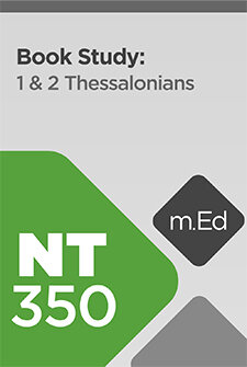 Mobile Ed: NT350 Book Study: 1 & 2 Thessalonians (14 hour course)