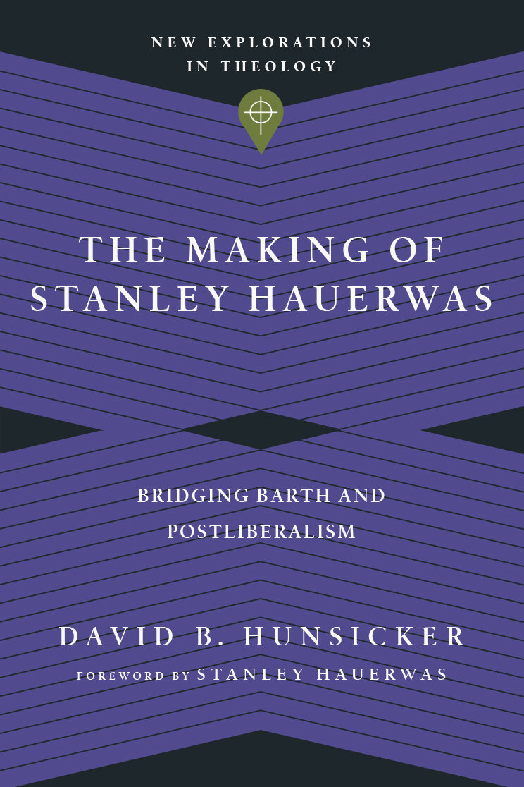The Making of Stanley Hauerwas: Bridging Barth and Postliberalism (New Explorations in Theology)