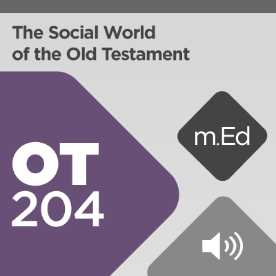 Mobile Ed: OT204 The Social World of the Old Testament (4 hour course - audio)