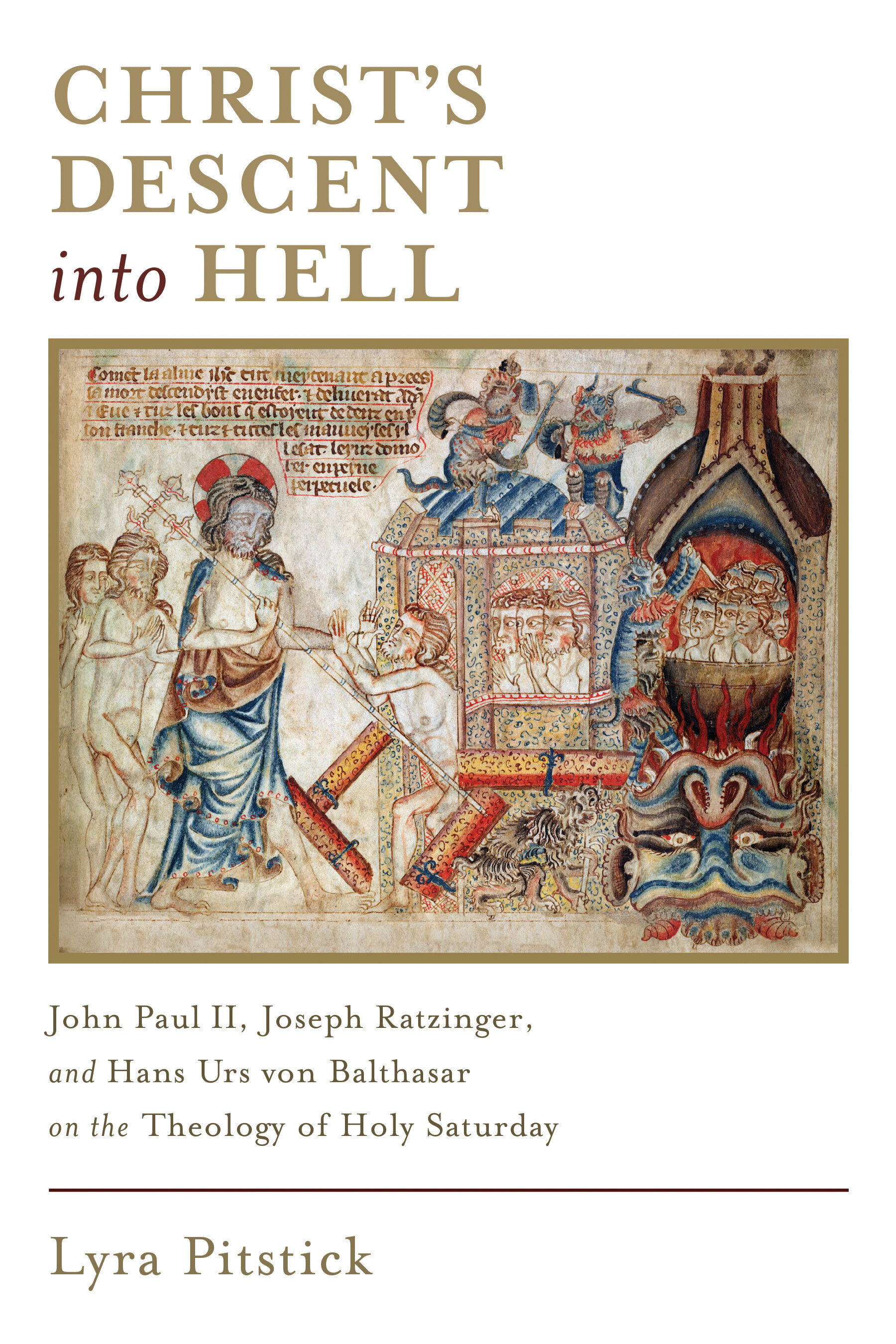 Christ's Descent into Hell: John Paul II, Joseph Ratzinger, and Hans Urs von Balthasar on the Theology of Holy Saturday