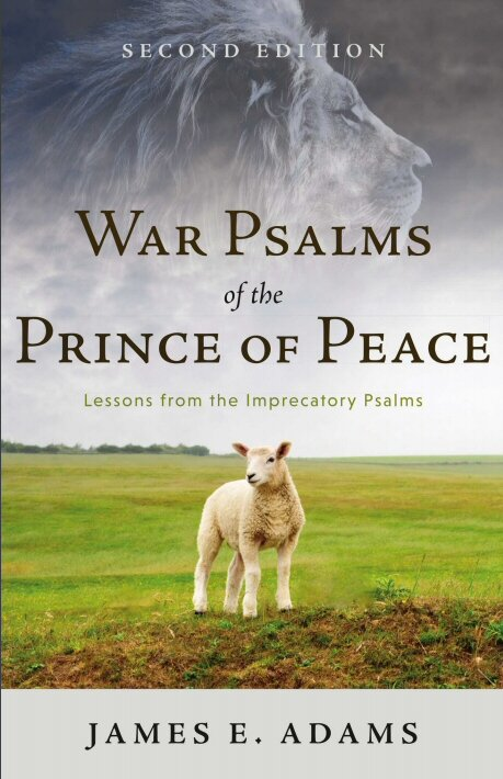 War Psalms of the Prince of Peace: Lessons from the Imprecatory Psalms, 2nd ed.