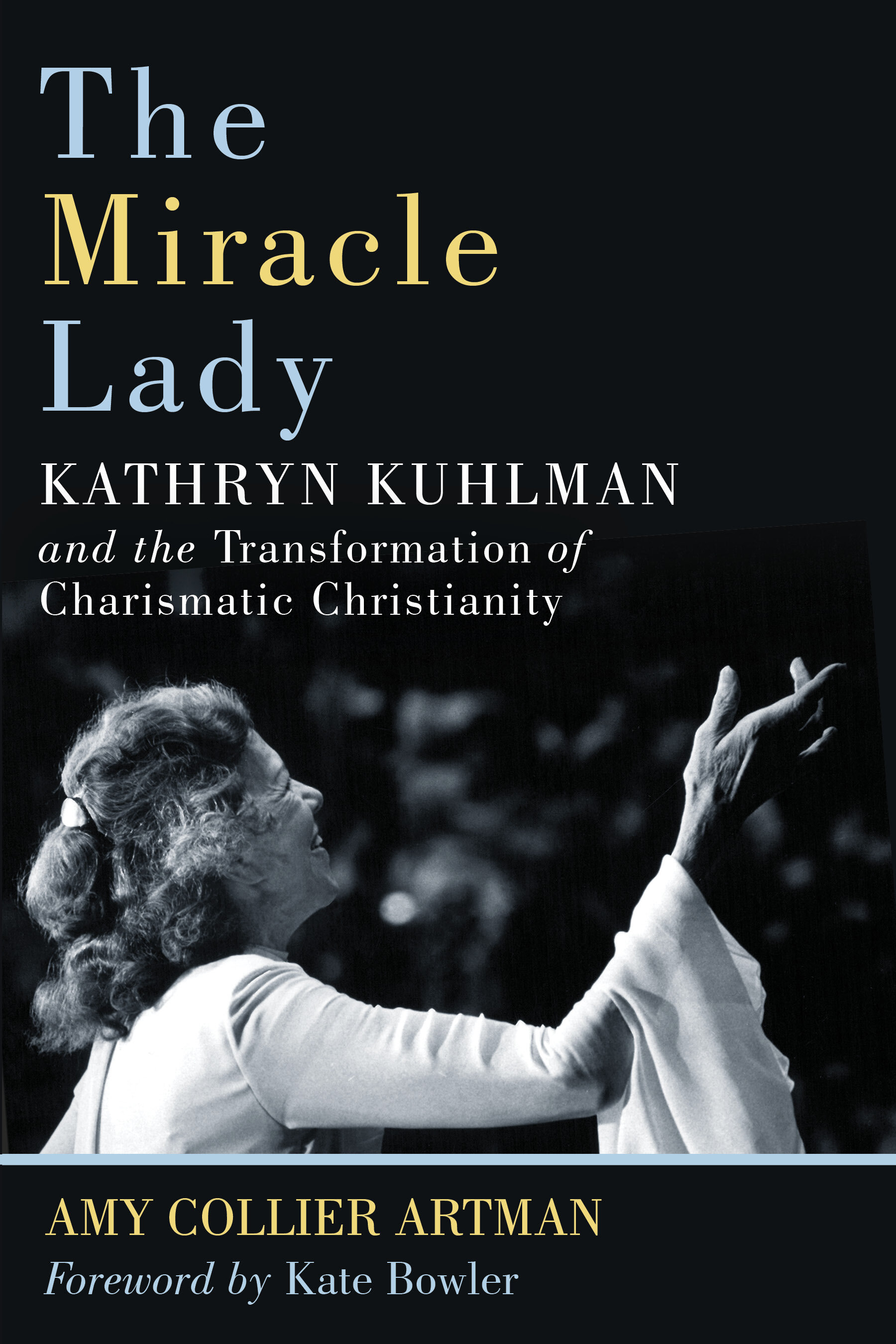 The Miracle Lady: Kathryn Kuhlman and the Transformation of Charismatic Christianity (Library of Religious Biography)