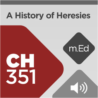 Mobile Ed: CH351 History of Heresies (7 hour course - audio)