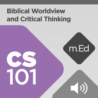 Mobile Ed: CS101 Biblical Worldview and Critical Thinking (4 hour course - audio)