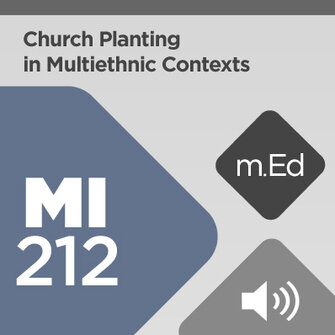 Mobile Ed: MI212 Church Planting in Multiethnic Contexts (4 hour course - audio)