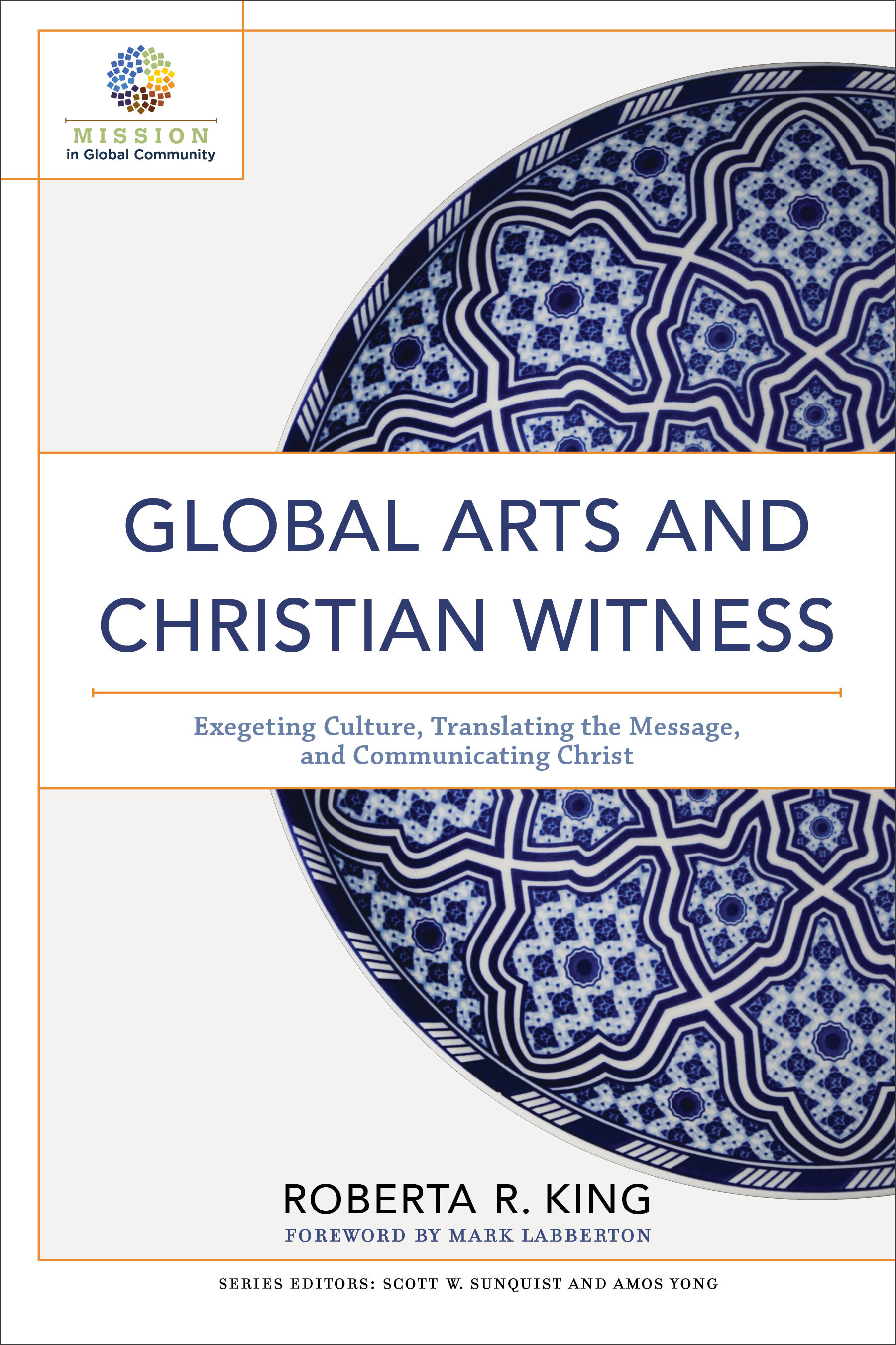 Global Arts and Christian Witness: Exegeting Culture, Translating the Message, and Communicating Christ (Mission in Global Community)