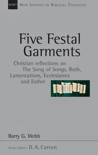 Five Festal Garments: Christian Reflections on the Song of Songs, Ruth, Lamentations, Ecclesiastes and Esther (New Studies in Biblical Theology)