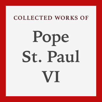 Collected Works of Pope St. Paul VI