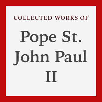 Collected Works of Pope St. John Paul II