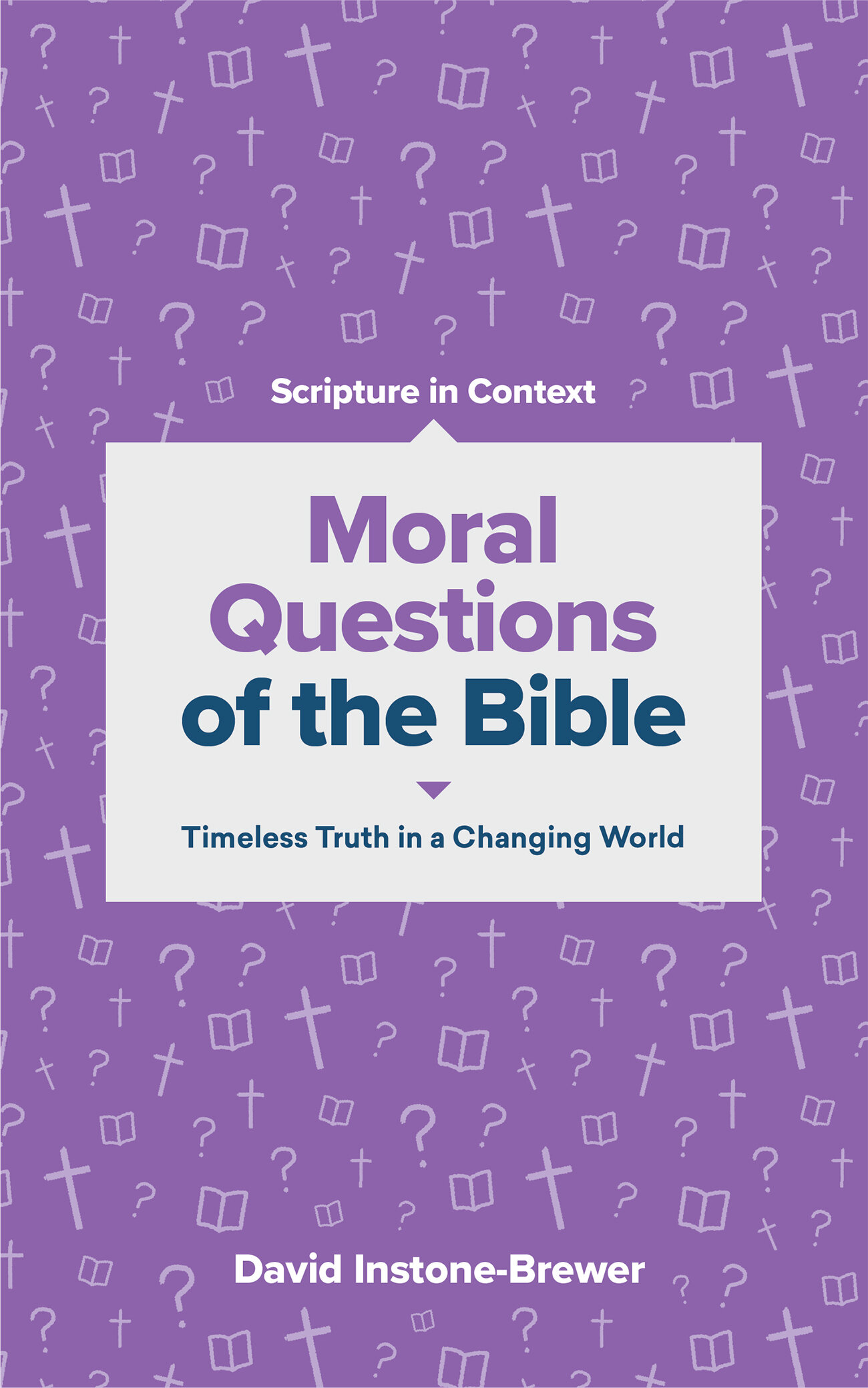 Moral Questions of the Bible: Timeless Truth in a Changing World