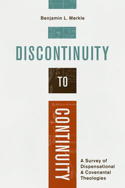 Benjamin Merkle, Discontinuity to Continuity: A Survey of Dispensational and Covenantal Theologies, Lexham Press, 2020, 250 pp.