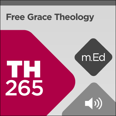 Mobile Ed: TH265 Free Grace Theology (12 hour course - audio)