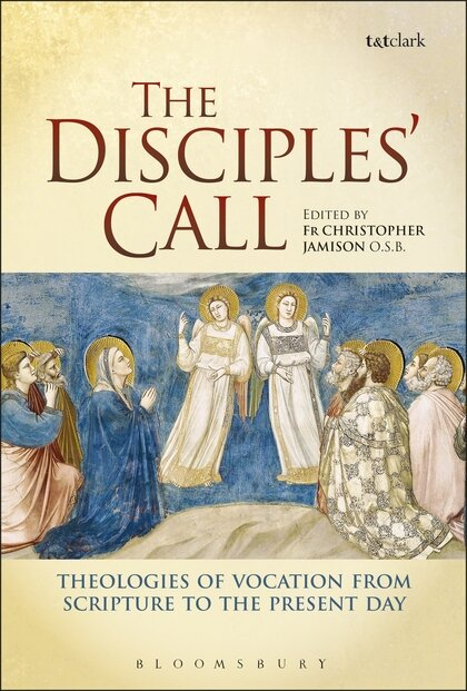 The Disciples' Call: Theologies of Vocation from Scripture to the Present Day