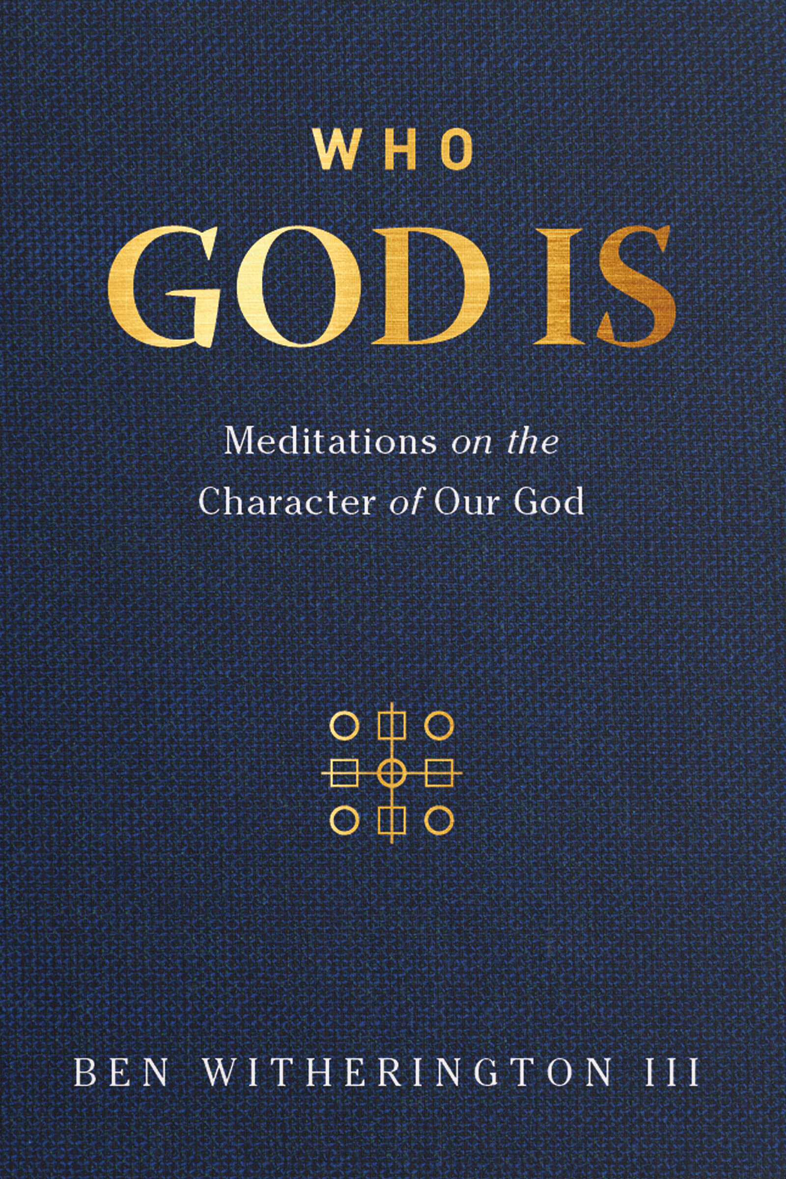 Who God Is: Meditations on the Character of Our God