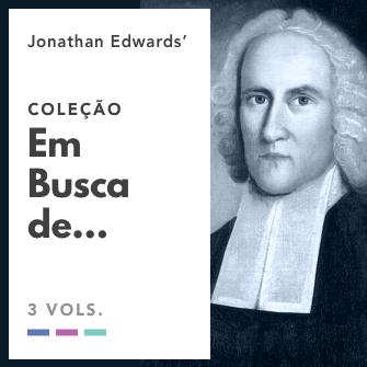 Jonathan Edwards - Série em Busca de...
