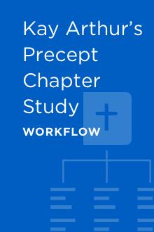 Kay Arthur's Precept Chapter Study Workflow