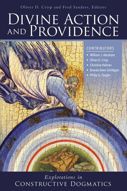 Divine Action and Providence (Explorations in Constructive Dogmatics)
