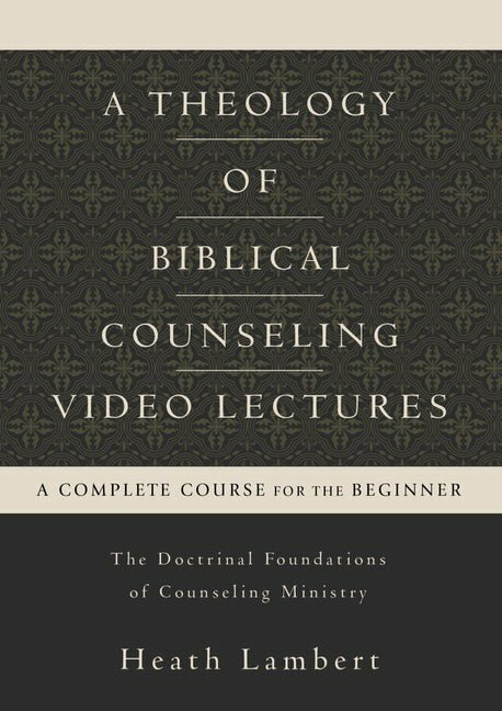 Theology of Biblical Counseling Video Lectures