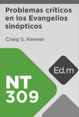 Ed. Móvil: NT309 Problemas críticos en los Evangelios sinópticos