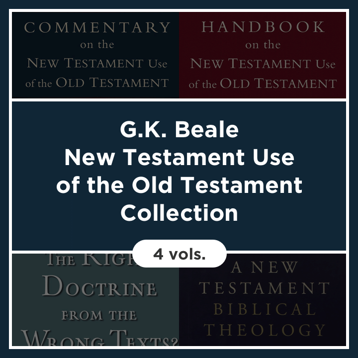 G. K. Beale New Testament Use of the Old Testament Collection (4 vols.)