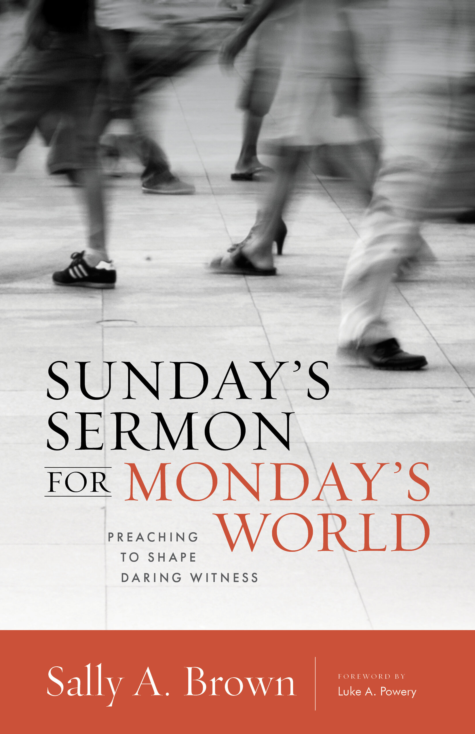 Sunday's Sermon for Monday's World: Preaching to Shape Daring Witness