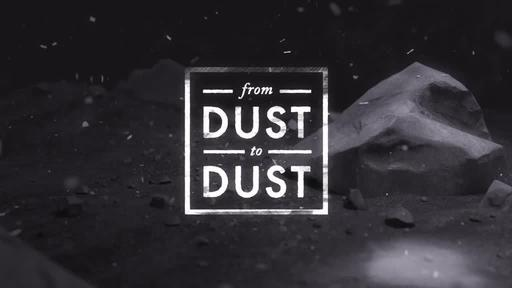 From Dust to Dust - From Dust to Dust