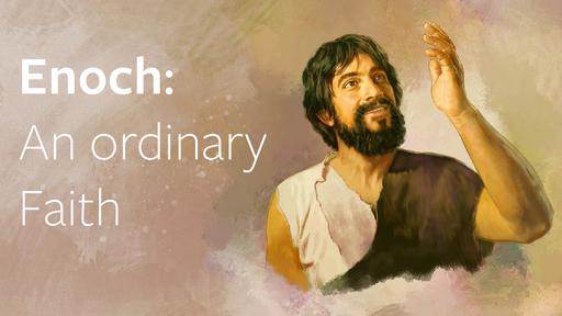 Enoch - An Ordinary Faith