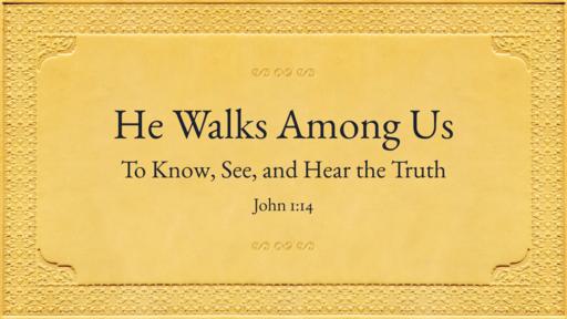 03 11 2018 He Walks Among Us