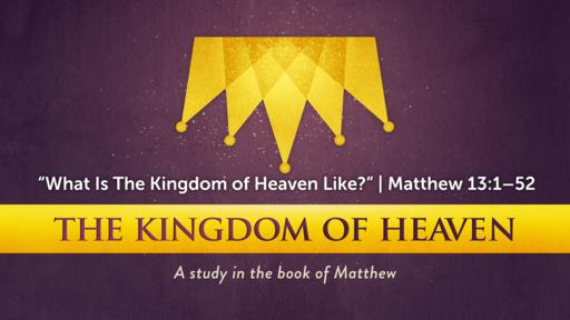"""What Is The Kingdom of Heaven Like? | Matthew 13:1–52"