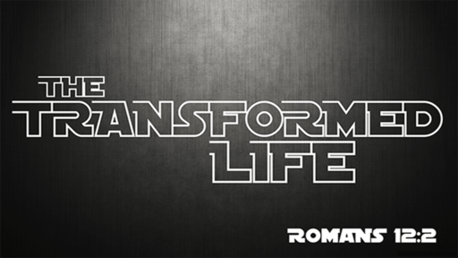 The Transformed Life (PT 1)