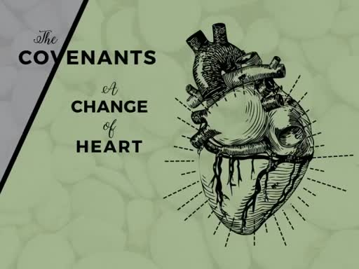 The Covenant of Grace: A Change of Heart