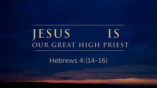 Jesus Is Our Great High Priest
