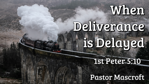 When Deliverance is Delayed