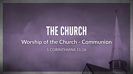 The Church - Worship of the Church - Communion