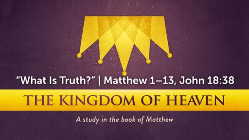 """What Is Truth?"" | John 18:38; Matthew 1–13"