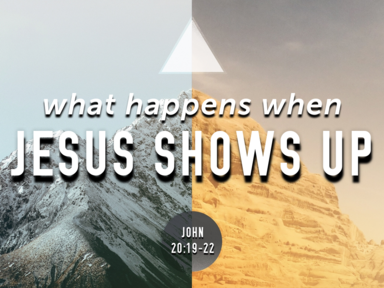 What Happens When Jesus Shows Up - March 25, 2018