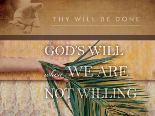 God's Will When We Are Not Willing