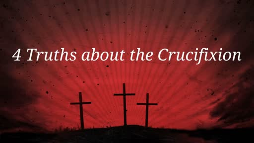 4 Truths about the Crucifixion