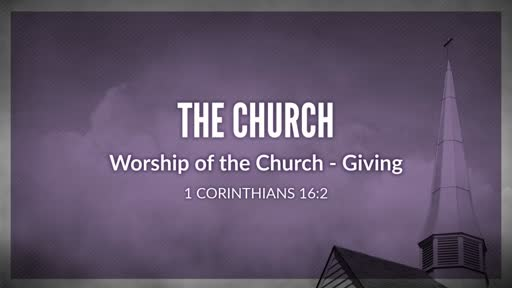 The Church - Worship of the Church - Giving