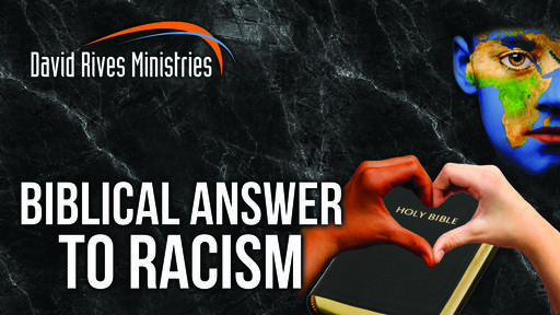 The Biblical Answer To Racism