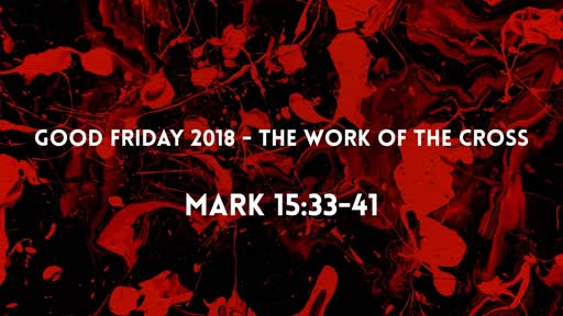 Good Friday 2018 - The Work of the Cross